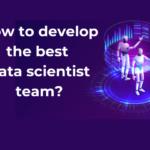 How to develop the best data scientist team?